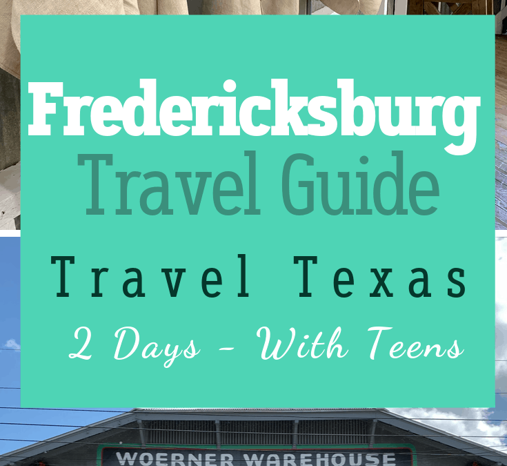 Fredericksburg Travel Guide -Travel Texas – 2 Days With Teens