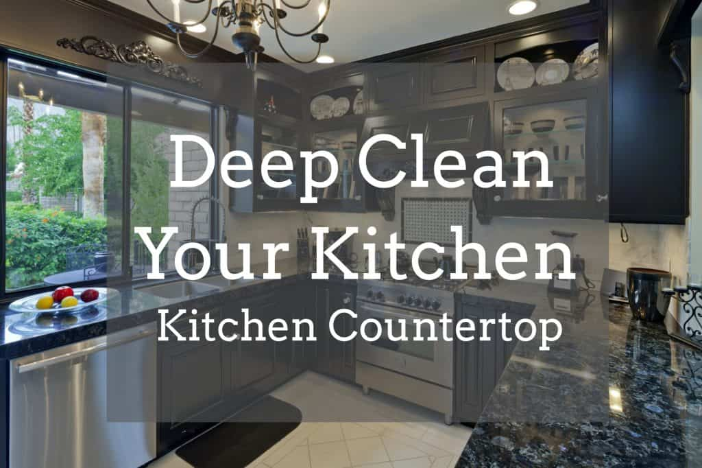 Deep clean your kitchen, spring clean, clean your countertops