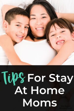 Stay At Home Mom Tips
