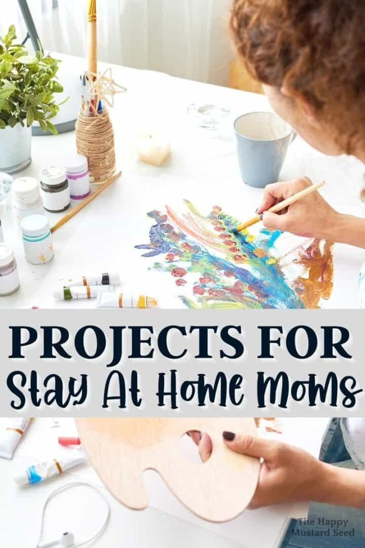 Projects for stay at home moms